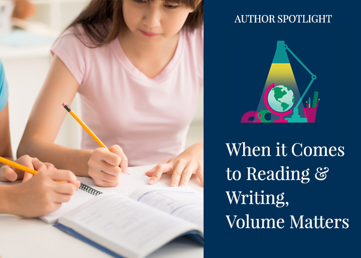 When it Comes to Reading and Writing, Volume Matters