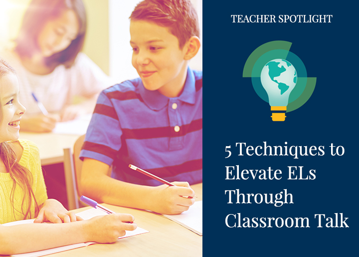 5 Techniques to Elevate English Learners Through Classroom Talk