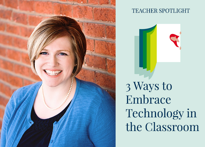 PearsonSchool-Blog-3-Ways-to-Embrace-Technology-in-the-Classroom-Becca-Foxwell