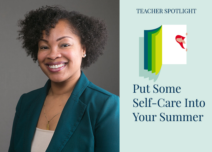 PearsonSchool-Blog-Put-Some-Self-Care-Into-Your-Summer-Kelisa-Wing-Teacher-Of-The-Year